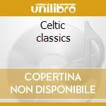 Celtic classics cd musicale di Artisti Vari
