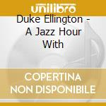Ellington, Duke - A Jazz Hour With cd musicale di Duke Ellington