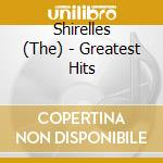 Shirelles - Greatest Hits cd musicale di Shirelles