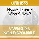 WHAT'S NEW? cd musicale di TYNER MCCOY