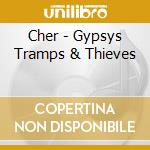 Cher - Gypsys Tramps & Thieves cd musicale di CHER