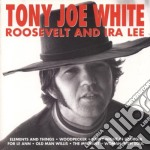 Tony Joe White - Roosvelt And Ira Lee cd musicale di WHITE TONY JOE
