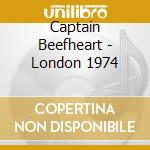 LONDON 1974 cd musicale di CAPTAIN BEEFHEART