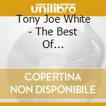 The best of... - white tony joe cd musicale di Tony joe white