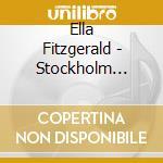 Ella Fitzgerald - Stockholm Concert cd musicale di FITZGERALD-ELLINGTON