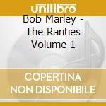 Bob Marley - The Rarities Volume 1 cd musicale di Bob Marley
