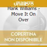 Move it on over cd musicale di Williams Hank