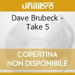 Dave Brubeck - Take 5 cd musicale di BRUBECK DAVE