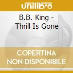 THE THRILL IS GONE cd musicale di B.B. KING