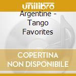 Argentine - Tango Favorites cd musicale di ARGENTINE