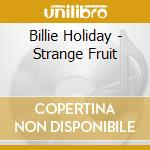 Billie Holiday - Strange Fruit cd musicale di Billie Holiday