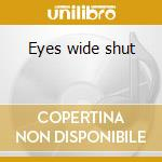 Eyes wide shut cd musicale di Artisti Vari