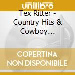 Tex Ritter - Country Hits & Cowboy Classics cd musicale di Tex Ritter