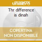 Thr difference is dinah cd musicale di Dinah Washington