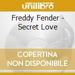 Fender, Freddy - Secret Love cd musicale di FENDER FREDDY