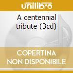 A centennial tribute (3cd) cd musicale di Giuseppe Verdi