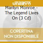 THE LEGEND LIVES ON cd musicale di MARILYN MONROE (3 CD