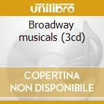Broadway musicals (3cd) cd musicale di Artisti Vari