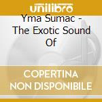 Yma Sumac - The Exotic Sound Of cd musicale di SUMAC YMA
