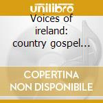 Voices of ireland: country gospel (3 cd) cd musicale di Artisti Vari