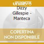 Gillespie, Dizzy - Manteca cd musicale di Dizzy Gillespie