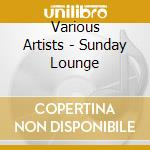 Various Artists - Sunday Lounge cd musicale