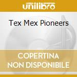 V/A - Tex Mex Pioneers cd musicale di Artisti Vari