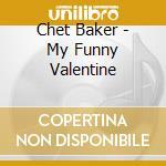Chet Baker - My Funny Valentine cd musicale di Chet Baker