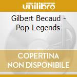 Becaud, Gilbert - Pop Legends cd musicale di Gilbert Becaud