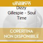SOUL TIME cd musicale di Dizzy Gillespie