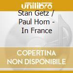 Stan Getz / Paul Horn - In France cd musicale di STAN GETZ