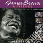 James Brown & Friends - A Night Of Super Soul cd musicale di Jame sbrown & friend