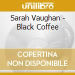 Vaughan, Sarah - Black Coffee cd musicale