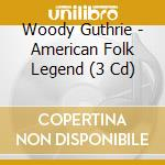 AMERICAN FOLK LEGEND (BOX 3 CD) cd musicale di WOODY GUTHRIE