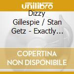 Gillespie, Dizzy/Getz, S - Exactly Like You cd musicale