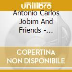 Jobim,Antonio Carlos  And Friend - Tribute Concert cd musicale di JOBIM ANTONIO CARLOS
