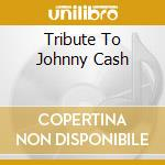 TRIBUTE TO JOHNNY CASH cd musicale di ARTISTI VARI