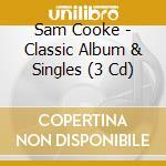 CLASSIC ALBUM & SINGLES ( 3 CD) cd musicale di COOKE SAM