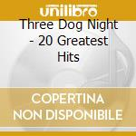 20 GREATEST HITS cd musicale di THREE DOG NIGHT
