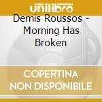 MORNING HAS BROKEN cd musicale di ROUSSOS DEMIS