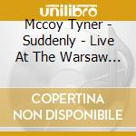 Mccoy Tyner - Suddenly - Live At The Warsaw Jamboree Jazz Festival 1991 cd musicale