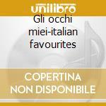 Gli occhi miei-italian favourites cd musicale