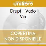 Drupi - Vado Via cd musicale di Drupi