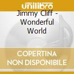 Wonderful world cd musicale di Jimmy Cliff