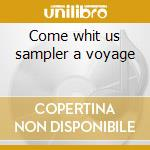 Come whit us sampler a voyage cd musicale