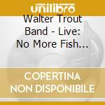 Trout, Walter -Band- - Live: No More Fish Jokes cd musicale di Walter Trout