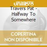 Halfway to somewhere - travers pat cd musicale di Pat Travers