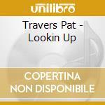 Lookin'up - travers pat cd musicale di Pat Travers
