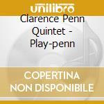 Clarence Penn Quintet - Play-penn cd musicale di CLARENCE PENN QUINTE