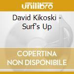 SURF'S UP cd musicale di DAVID KIKOSKI